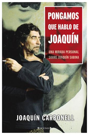 Portada del libro «Pongamos que hablo de Joaquín» de Joaquín Carbonell.