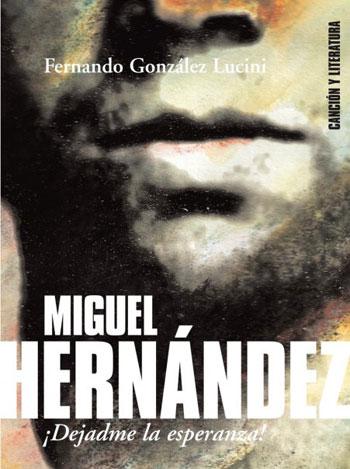 Portada del libro «Miguel Hernández. ¡Dejadme la esperanza!» de Fernando G. Lucini.