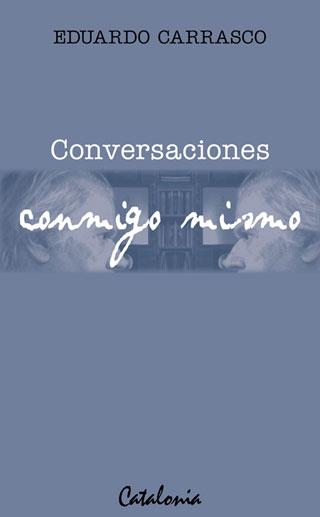 Portada del libro «Conversaciones conmigo mismo» de Eduardo Carrasco.