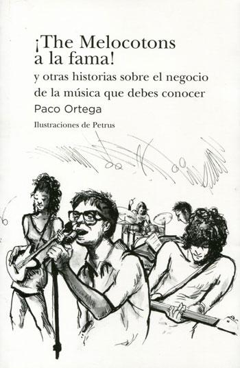 Portada del libro «¡The Melocotons a la fama! y otras historias sobre el negocio de la música que debes conocer» de Paco Ortega.