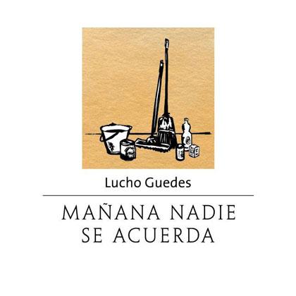 Portada del disco «Mañana nadie se acuerda» de Lucho Guedes.