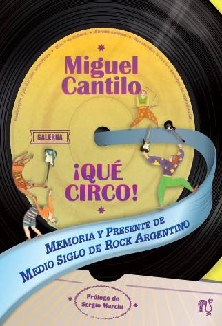 Portada del libro «¡Qué circo! Memoria y presente de medio siglo de rock argentino» de Miguel Cantilo.