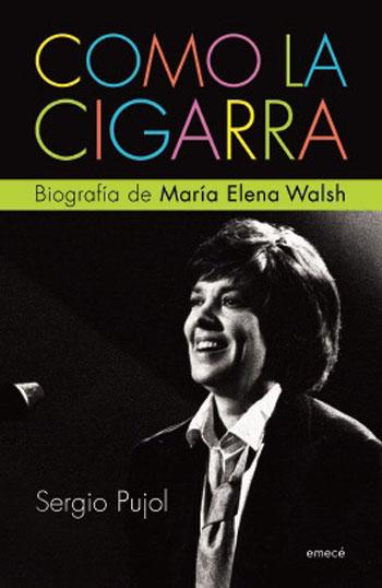 Portada del libro «Como la cigarra. Biografía de María Elena Walsh» de Sergio Pujol.