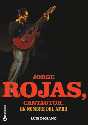 Portada del libro «Jorge Rojas, cantautor. En nombre del amor» de Luis Digiano.