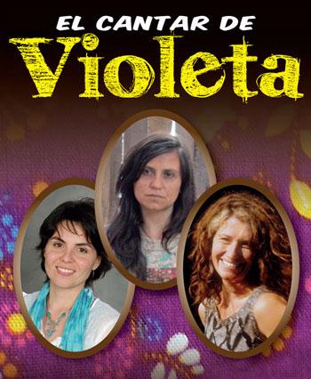 «El Cantar de Violeta» con Francisca Gavilán, Elizabeth Morris y Magdalena Matthey.