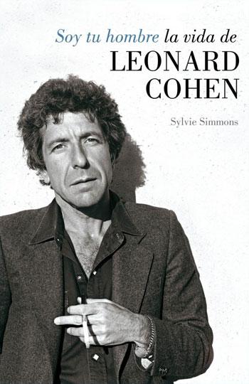 Portada del libro «Soy tu hombre. La vida de Leonard Cohen» de Sylvie Simmons.