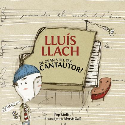 Portada del libro «Lluís Llach. De gran vull ser... cantautor» de Pep Molist e Mercè Galí.
