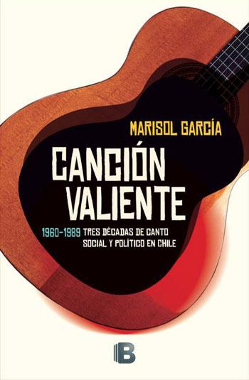 Portada del libro «Canción valiente. Tres décadas de canto social y político en Chile» de Marisol García.