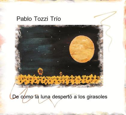Portada del disco «De cómo la luna despertó a los girasoles» de Pablo Tozzi Trío.