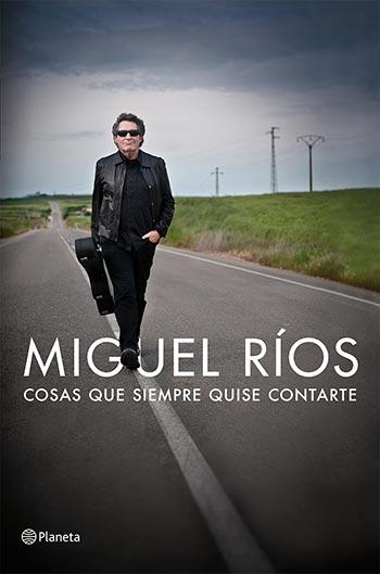Portada del libro «Cosas que siempre quise contarte» de Miguel Ríos.