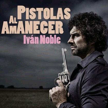 Portada del disco «Pistolas al amanecer» de Iván Noble.