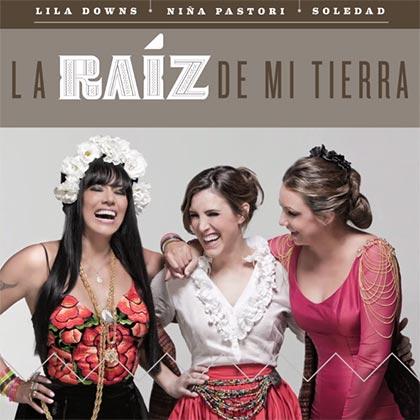 Portada del single «La raíz de mi tierra» de Lila Downs, Niña Pastori y Soledad Pastorutti.