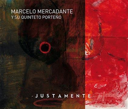 Portada del disco «Justamente» de Marcelo Mercadante y el Quinteto Porteño.