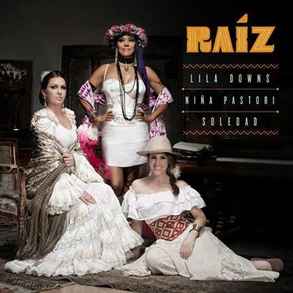 Portada del disco «Raíz» de Soledad Pastorutti, Lila Downs y Niña Pastori.