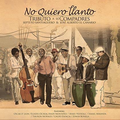 Portada del disco «No quiero llanto, un tributo al dueto Los Compadres» del Septeto Santiaguero y José Alberto «El Canario».