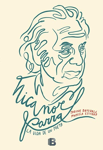 Portada del libro «Nicanor Parra: La vida de un poeta» de Sabine Drysdale y Marcela Escobar.