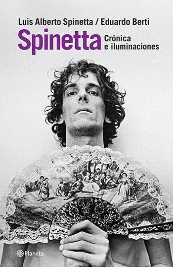 Portada del libro de «Spinetta. Crónica e iluminaciones» Eduardo Berti y Luis Alberto Spinetta.