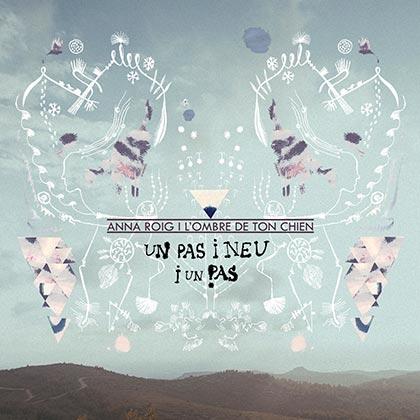 Portada del disco «Un pas i neu i un pas» de Anna Roig i L'ombre de ton chien.
