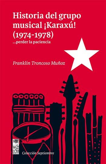 Portada del libro «Historia del grupo musical ¡Karaxú! (1974-1978)... perder la paciencia» de Franklin Troncoso.