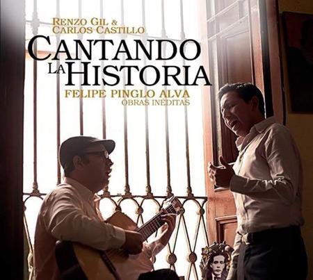 Portada del disco «Cantando la historia. Felipe Pinglo Alva, obras inéditas» de Renzo Gil y Carlos Castillo.