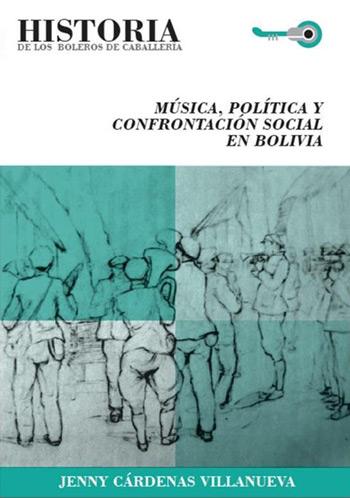 Portada del libro «Historia de los boleros de caballería de Bolivia: música, política y confrontación en Bolivia» de Jenny Cárdenas.