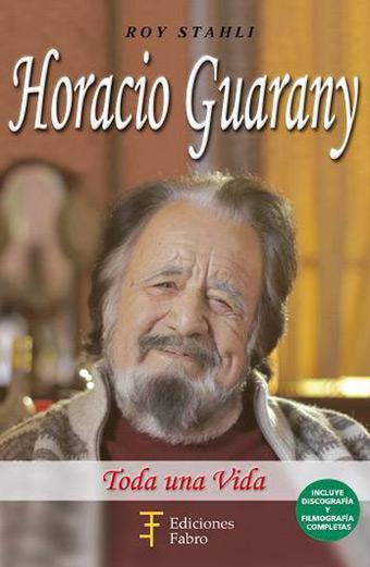 Portada del libro «Horacio Guarany. Toda una vida» de Roy Stahli.