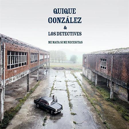 Portada del disco «Me mata si me necesitas» de Quique González y Los Detectives.