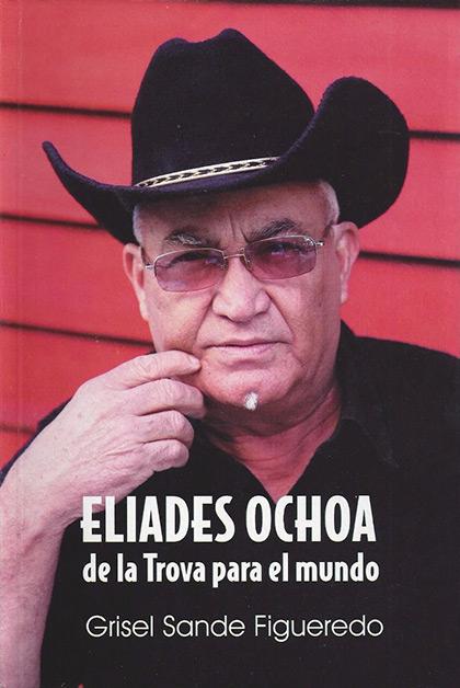 Portada del libro «Eliades Ochoa, de la trova para el mundo» de Grisel Sande.
