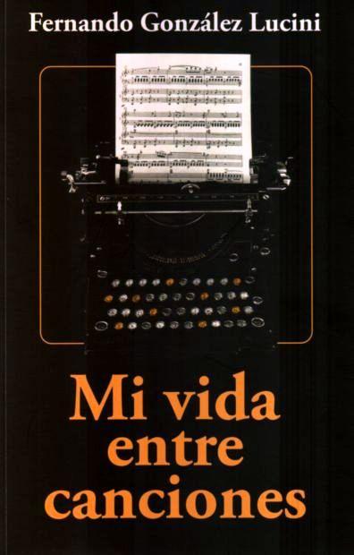 Portada del libro «Mi vida entre canciones» de Fernando González Lucini.