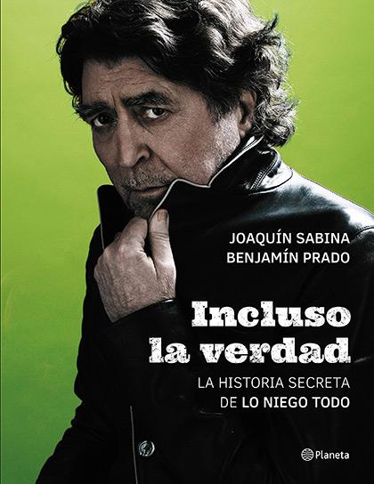 Portada del libro «Incluso la verdad» de Joaquín Sabina y Benjamín Prado.