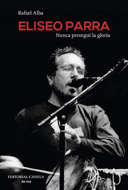 Portada del libro «Eliseo Parra. Nunca perseguí la gloria» de Rafael Alba.