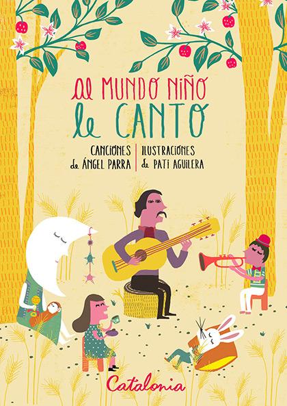 Portada del libro «Al mundo niño le canto» de Ángel Parra y Pati Aguilera.
