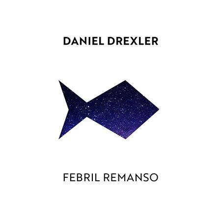 Portada del disco «Febril Remanso» de Daniel Drexler.