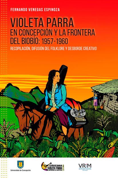 Portada del libro «Violeta Parra en Concepción y la frontera del BioBío: 1957-1960» de Fernando Venegas Espinosa.
