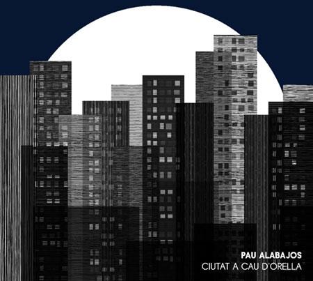 Portada del disco «Ciutat a cau d'orella» de Pau Alabajos.