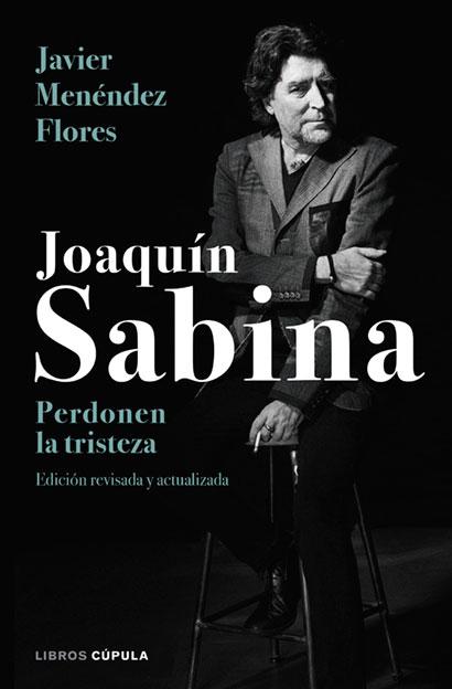 Portada del libro « Joaquín Sabina. Perdonen la tristeza» de Javier Menéndez Flores.