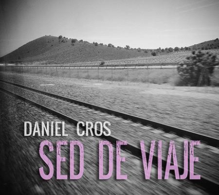 Portada del disco «Sed de viaje» de Daniel Cros.