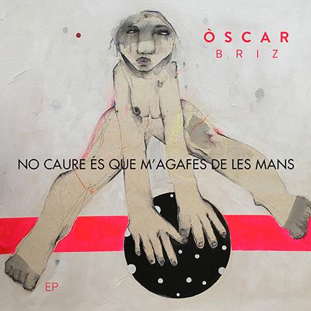 Portada del EP «No caure és que m'agafes de les mans» de Òscar Briz.