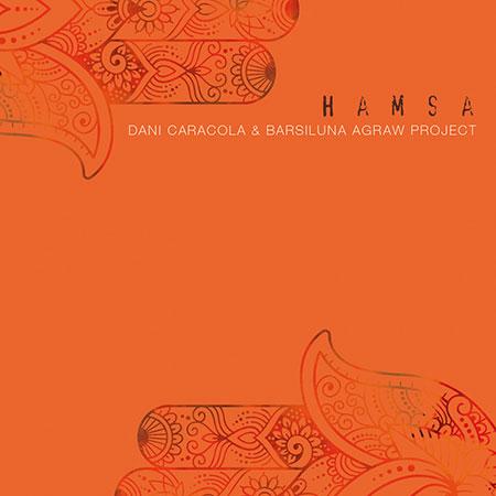 © Portada del disco «Hamsa» de Dani Caracola & Barsiluna Agraw Project.