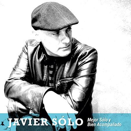 Portada del disco «Mejor Sólo y bien acompañado» de Javier Sólo.