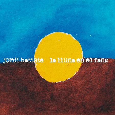 Portada del disco «La lluna en el fang» de Jordi Batiste.