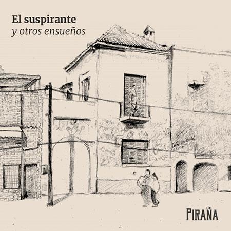 Portada del disco «El suspirante y otros ensueños» de Piraña.