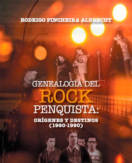 Portada del libro «Genealogía del rock penquista: orígenes y destinos (1960-1990)» de Rodrigo Pincheira Albrecht.