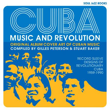 Portada del libro «Cuba: Music and Revolution: Original Album Cover Art of Cuban Music: Record Sleeve Designs of Revolutionary Cuba 1959-90» de Gilles Peterson y Stuart Baker.