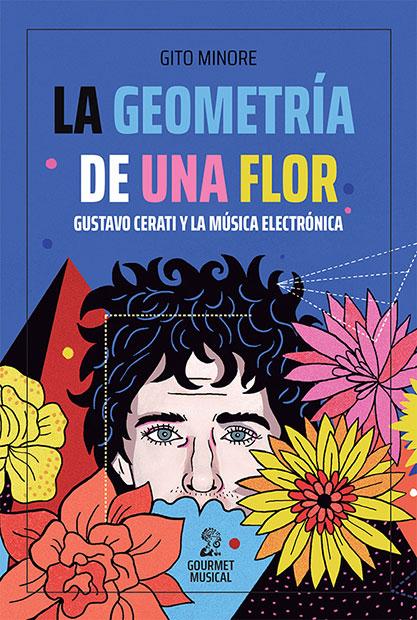 Portada del libro «La geometría de una flor. Gustavo Cerati y la música electrónica» de Gito Minore.