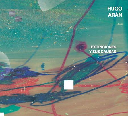 Portada del disco «Extinciones y sus causas» de Hugo Arán.