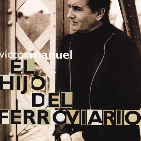 El hijo del ferroviario (Víctor Manuel) [2001]