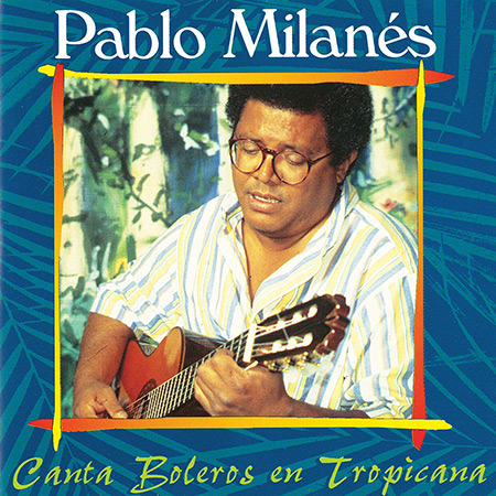 Canta boleros en tropicana (Pablo Milan�s)