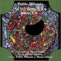 Si yo volviera a nacer (Pablo Milan�s - Mar�a Felicia - Jos� Mar�a Vitier)