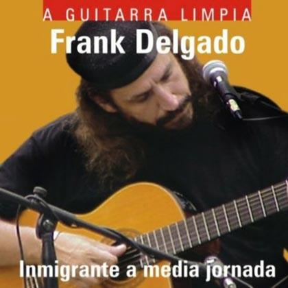 Inmigrante a media jornada. A guitarra limpia (Frank Delgado)